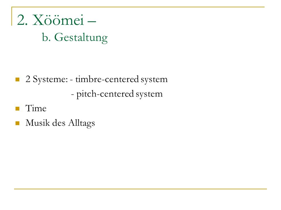 2. Xöömei – b. Gestaltung 2 Systeme: - timbre-centered system - pitch-centered system Time Musik des Alltags