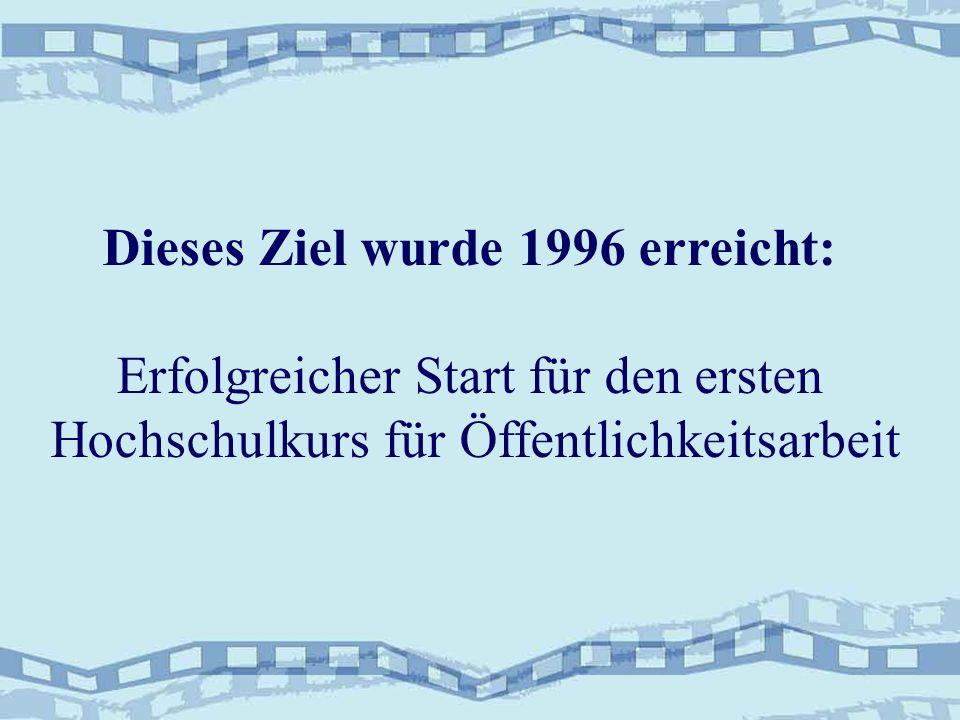 Dieses Ziel wurde 1996 erreicht: Erfolgreicher Start für den ersten Hochschulkurs für Öffentlichkeitsarbeit