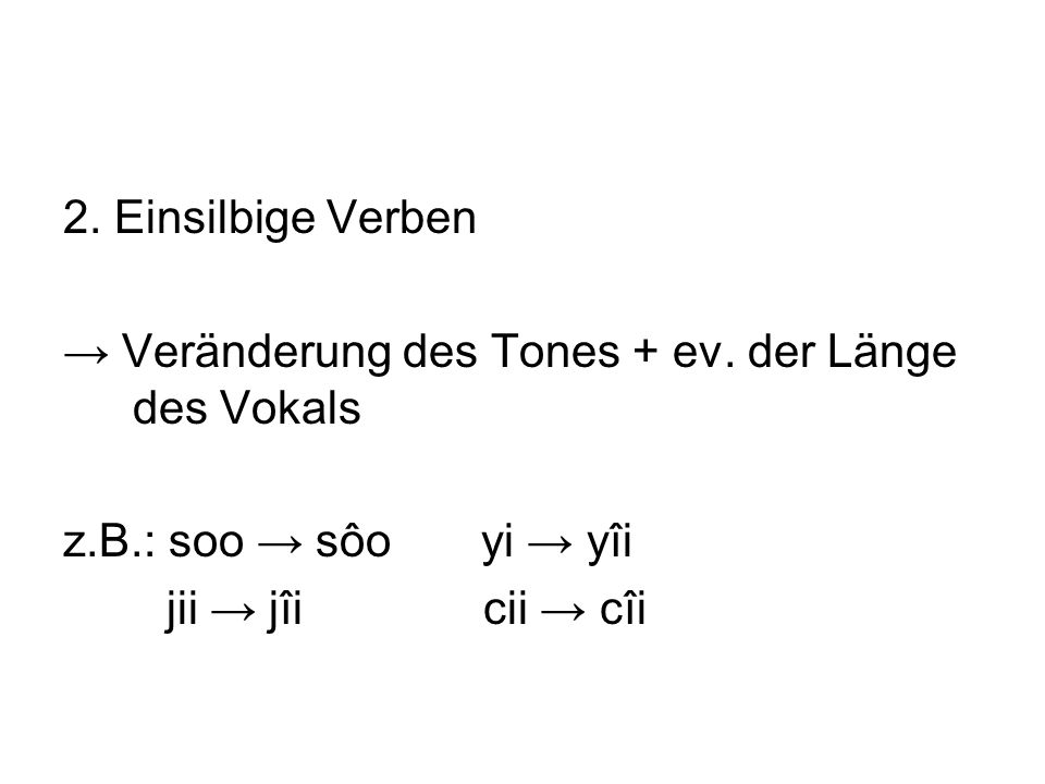 2. Einsilbige Verben Veränderung des Tones + ev.