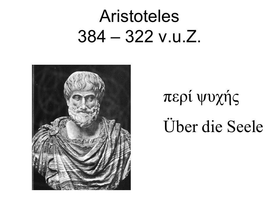 Aristoteles 384 – 322 v.u.Z. περί ψυχής Über die Seele