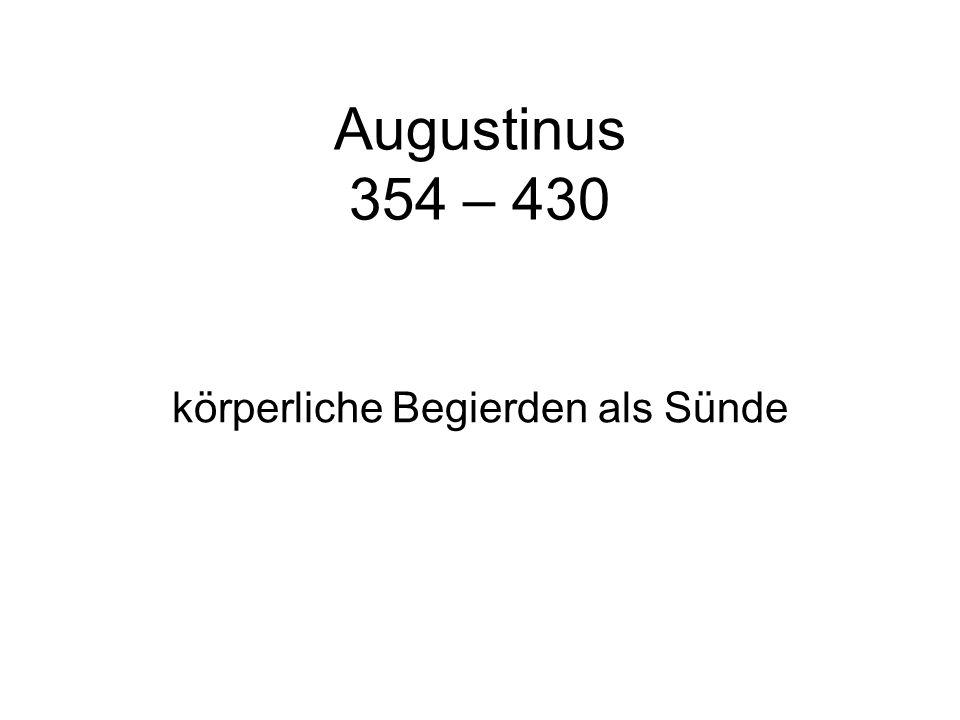 Augustinus 354 – 430 körperliche Begierden als Sünde