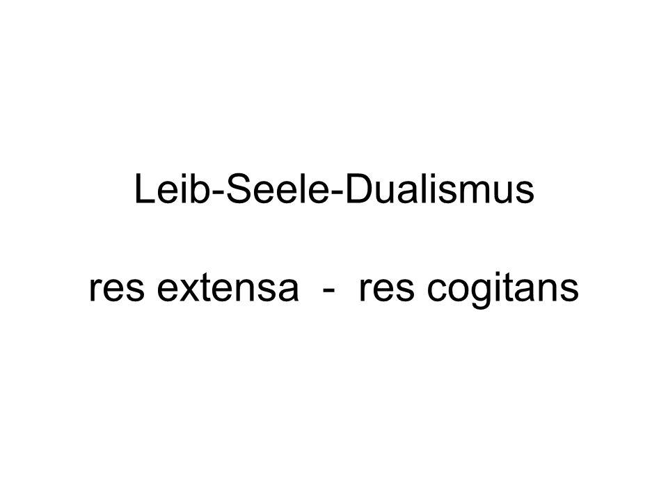 Leib-Seele-Dualismus res extensa - res cogitans