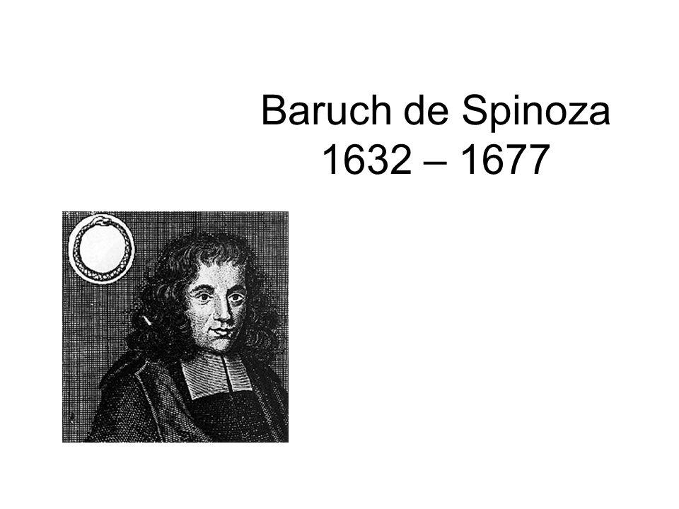 Baruch de Spinoza 1632 – 1677