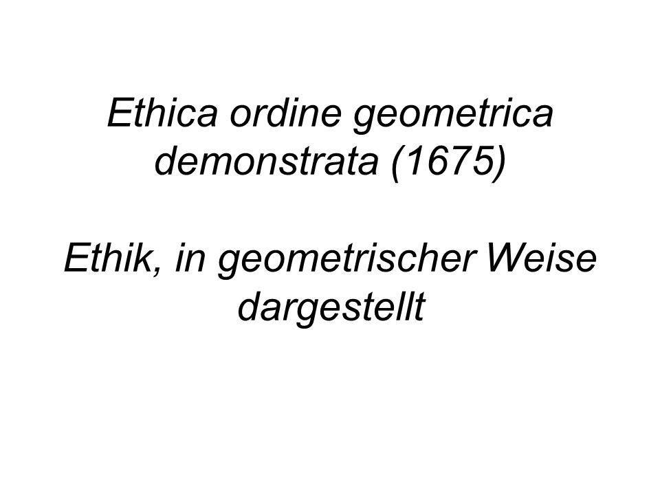 Ethica ordine geometrica demonstrata (1675) Ethik, in geometrischer Weise dargestellt