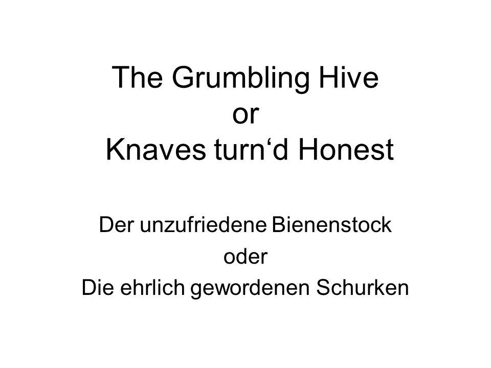 The Grumbling Hive or Knaves turnd Honest Der unzufriedene Bienenstock oder Die ehrlich gewordenen Schurken
