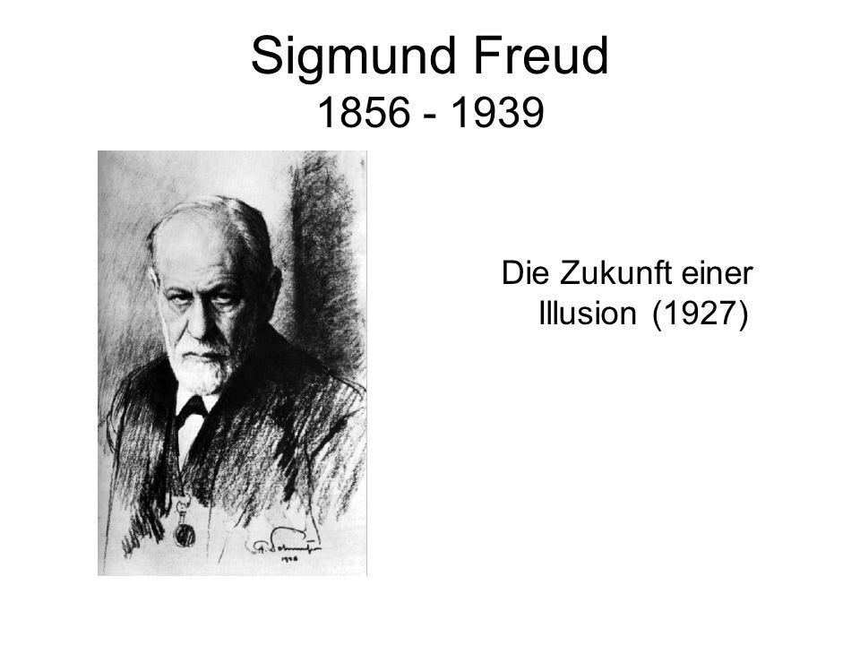 Sigmund Freud 1856 - 1939 Die Zukunft einer Illusion (1927)