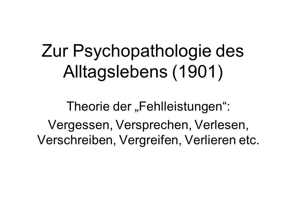 Zur Psychopathologie des Alltagslebens (1901) Theorie der Fehlleistungen: Vergessen, Versprechen, Verlesen, Verschreiben, Vergreifen, Verlieren etc.