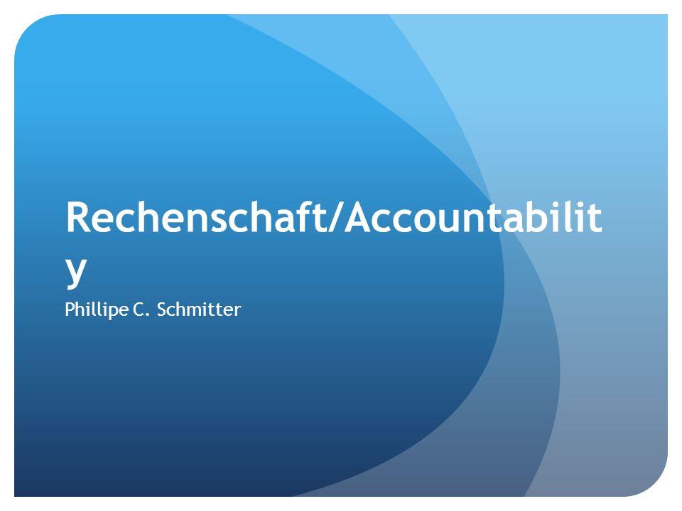 Rechenschaft/Accountabilit y Phillipe C. Schmitter