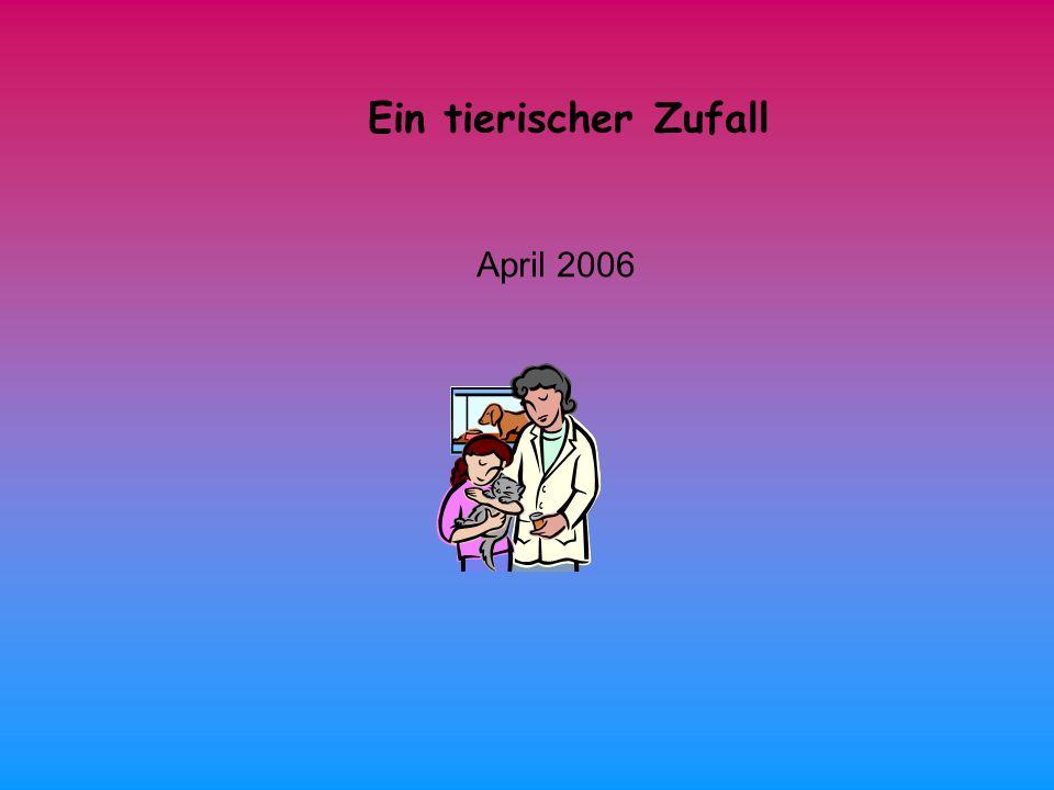 Ein tierischer Zufall April 2006