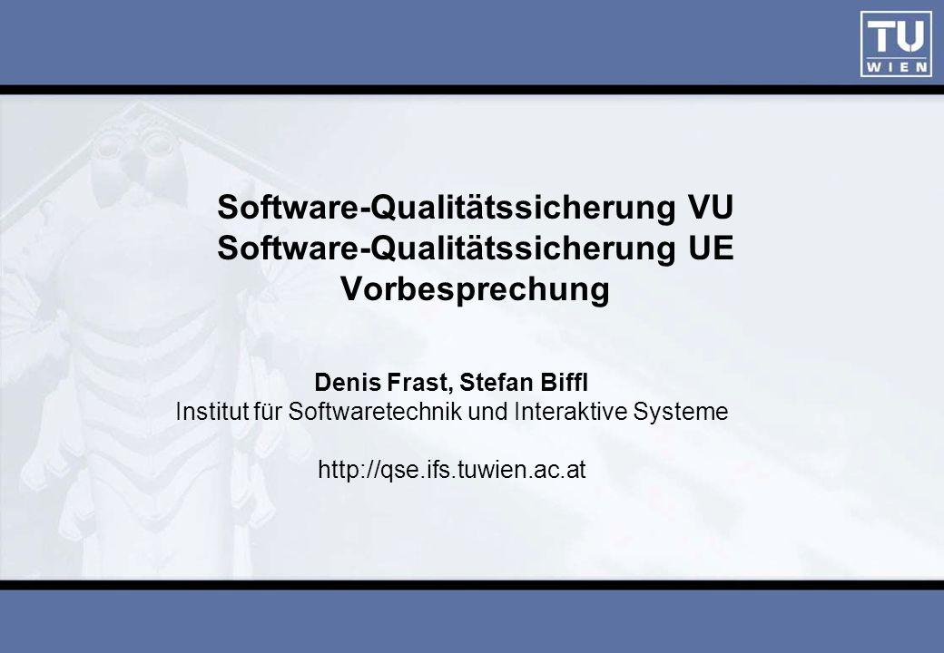 Software-Qualitätssicherung VU Software-Qualitätssicherung UE Vorbesprechung Denis Frast, Stefan Biffl Institut für Softwaretechnik und Interaktive Systeme http://qse.ifs.tuwien.ac.at