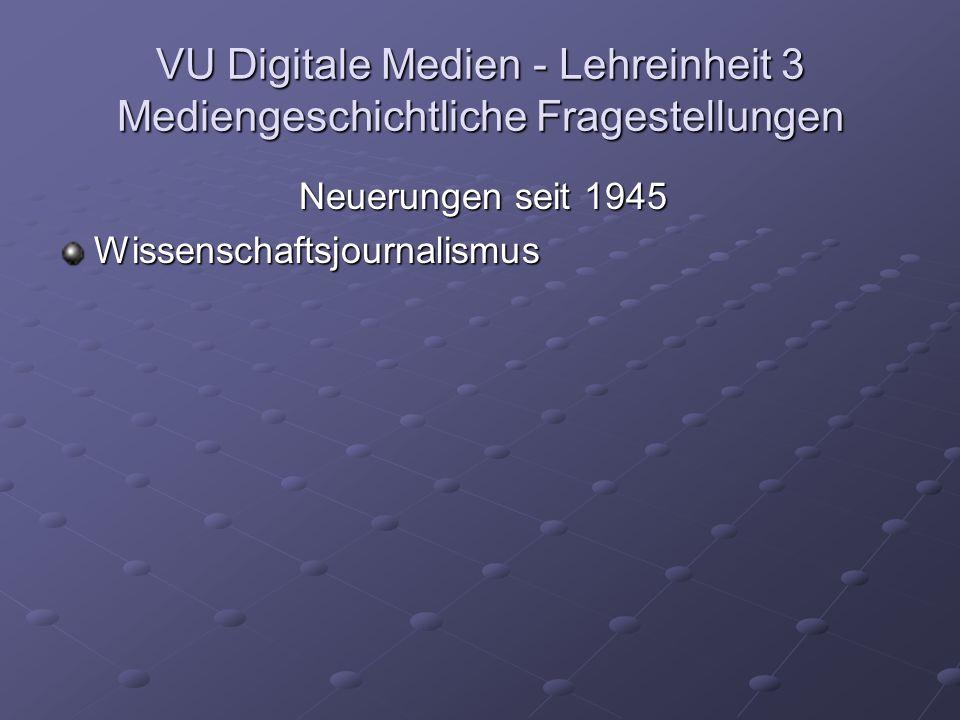 VU Digitale Medien - Lehreinheit 3 Mediengeschichtliche Fragestellungen Neuerungen seit 1945 Wissenschaftsjournalismus