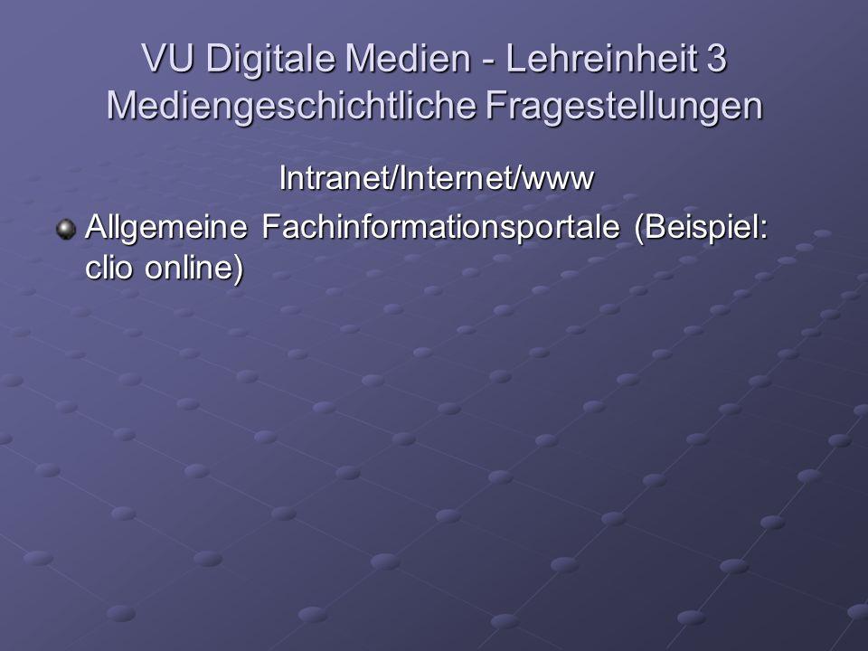 VU Digitale Medien - Lehreinheit 3 Mediengeschichtliche Fragestellungen Intranet/Internet/www Allgemeine Fachinformationsportale (Beispiel: clio online)