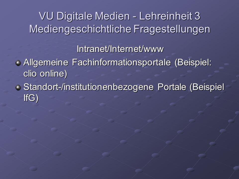 VU Digitale Medien - Lehreinheit 3 Mediengeschichtliche Fragestellungen Intranet/Internet/www Allgemeine Fachinformationsportale (Beispiel: clio online) Standort-/institutionenbezogene Portale (Beispiel IfG)