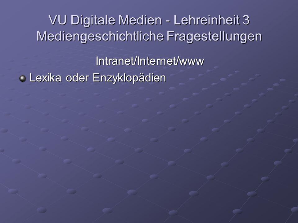VU Digitale Medien - Lehreinheit 3 Mediengeschichtliche Fragestellungen Intranet/Internet/www Lexika oder Enzyklopädien