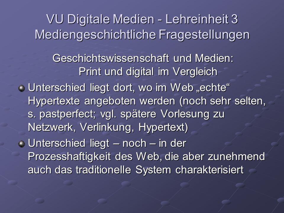 VU Digitale Medien - Lehreinheit 3 Mediengeschichtliche Fragestellungen Geschichtswissenschaft und Medien: Print und digital im Vergleich Unterschied liegt dort, wo im Web echte Hypertexte angeboten werden (noch sehr selten, s.