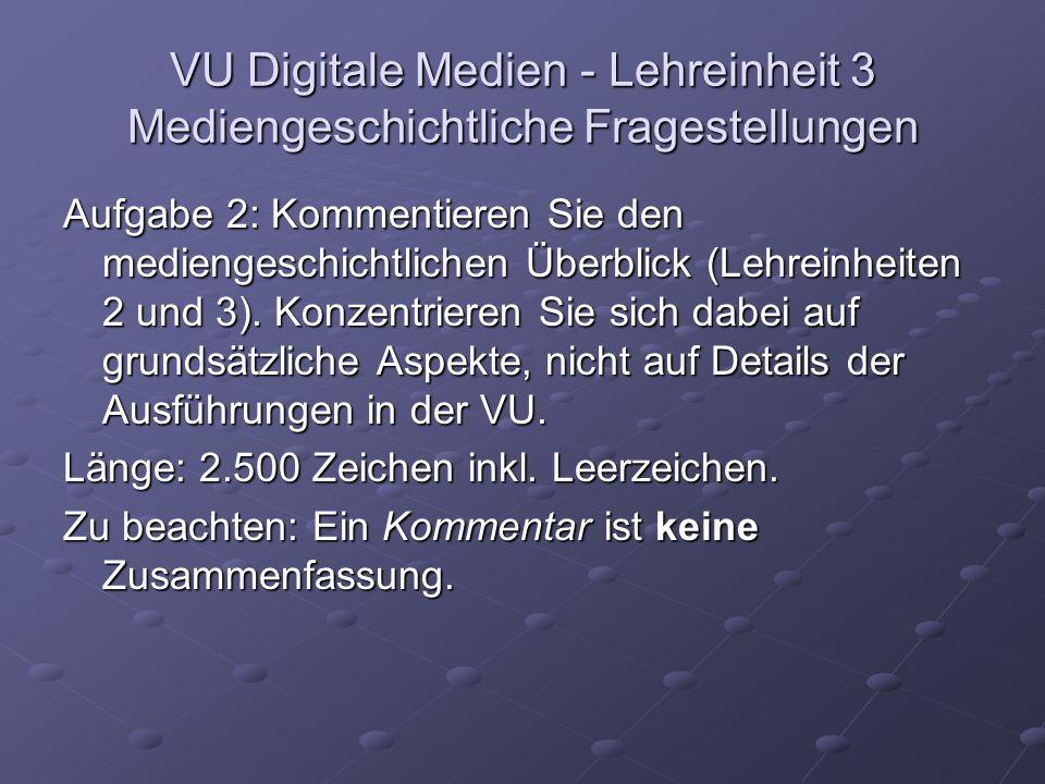 VU Digitale Medien - Lehreinheit 3 Mediengeschichtliche Fragestellungen Aufgabe 2: Kommentieren Sie den mediengeschichtlichen Überblick (Lehreinheiten 2 und 3).