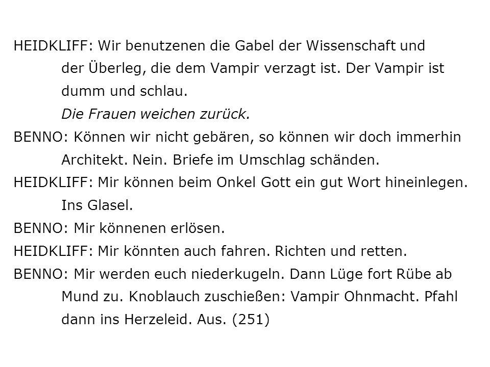 HEIDKLIFF: Wir benutzenen die Gabel der Wissenschaft und der Überleg, die dem Vampir verzagt ist.