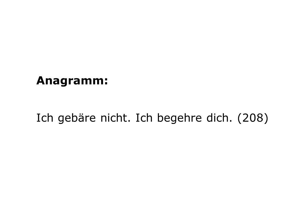 Anagramm: Ich gebäre nicht. Ich begehre dich. (208)