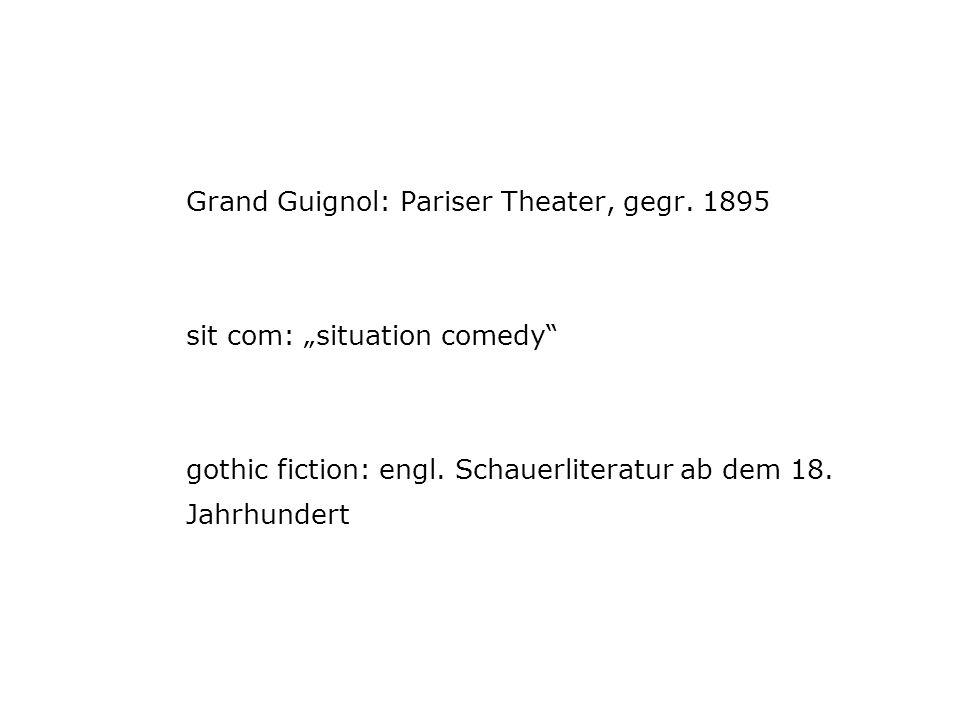Grand Guignol: Pariser Theater, gegr.1895 sit com: situation comedy gothic fiction: engl.