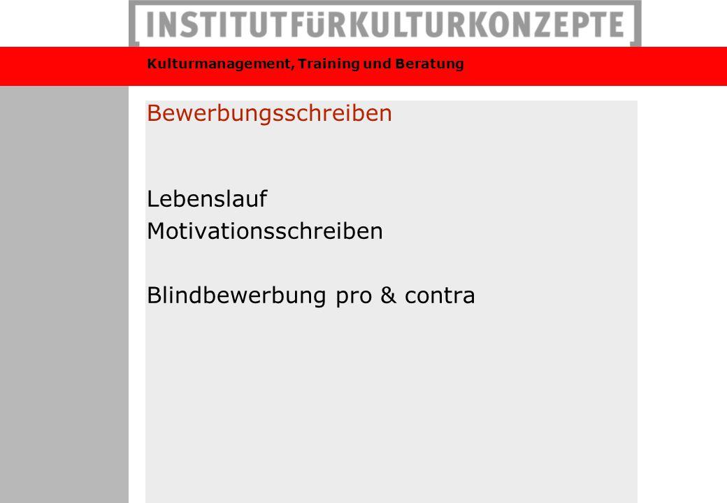 Kulturmanagement, Training und Beratung Bewerbungsschreiben Lebenslauf Motivationsschreiben Blindbewerbung pro & contra