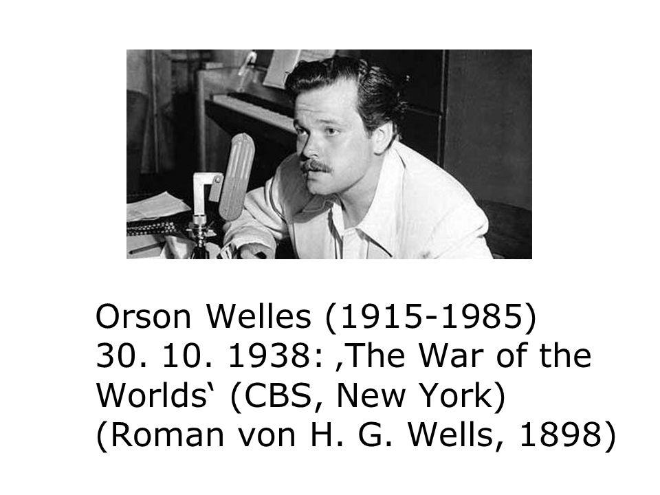 Orson Welles (1915-1985) 30. 10. 1938: The War of the Worlds (CBS, New York) (Roman von H. G. Wells, 1898)