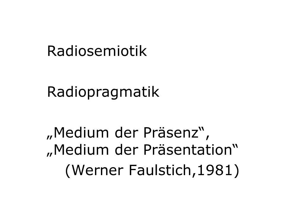 Radiosemiotik Radiopragmatik Medium der Präsenz, Medium der Präsentation (Werner Faulstich,1981)