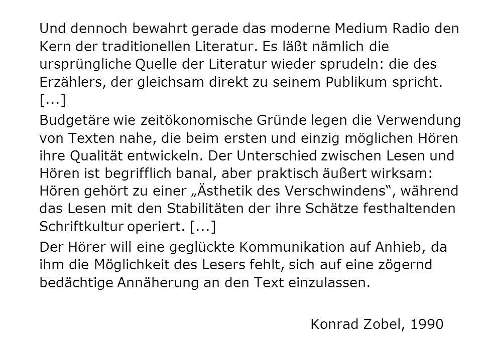Und dennoch bewahrt gerade das moderne Medium Radio den Kern der traditionellen Literatur. Es läßt nämlich die ursprüngliche Quelle der Literatur wied