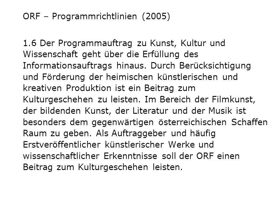 ORF – Programmrichtlinien (2005) 1.6 Der Programmauftrag zu Kunst, Kultur und Wissenschaft geht über die Erfüllung des Informationsauftrags hinaus. Du