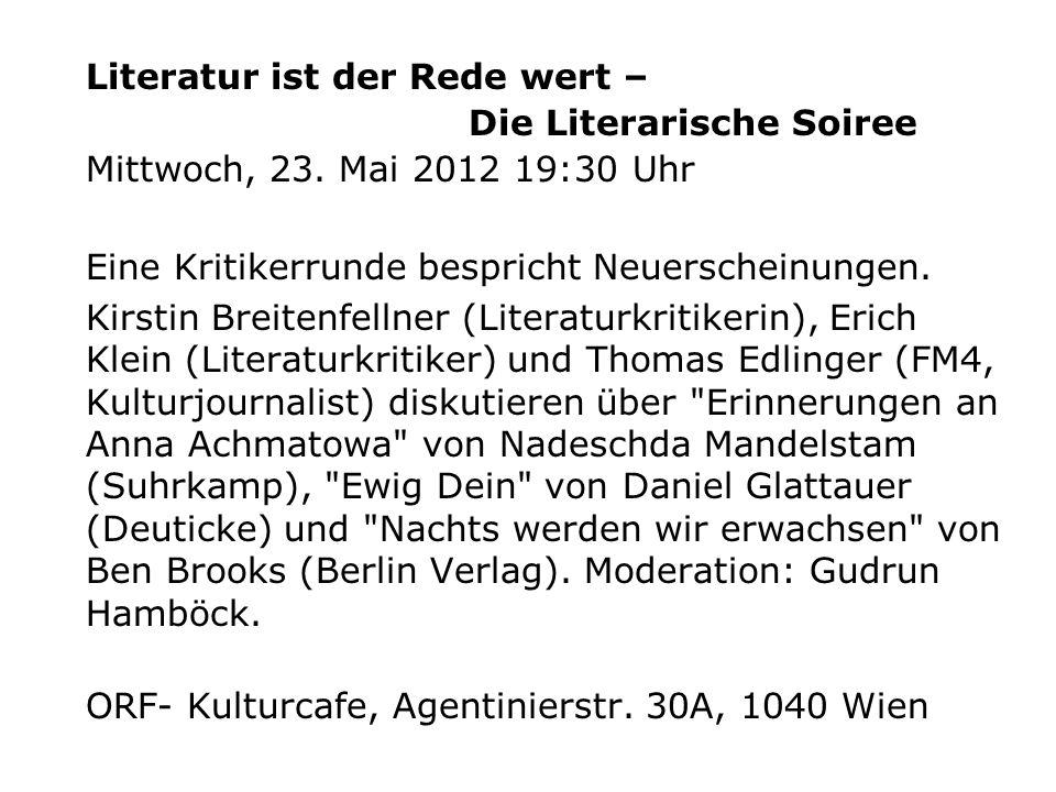Literatur ist der Rede wert – Die Literarische Soiree Mittwoch, 23. Mai 2012 19:30 Uhr Eine Kritikerrunde bespricht Neuerscheinungen. Kirstin Breitenf