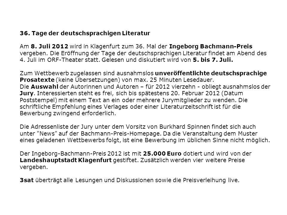 36. Tage der deutschsprachigen Literatur Am 8. Juli 2012 wird in Klagenfurt zum 36. Mal der Ingeborg Bachmann-Preis vergeben. Die Eröffnung der Tage d