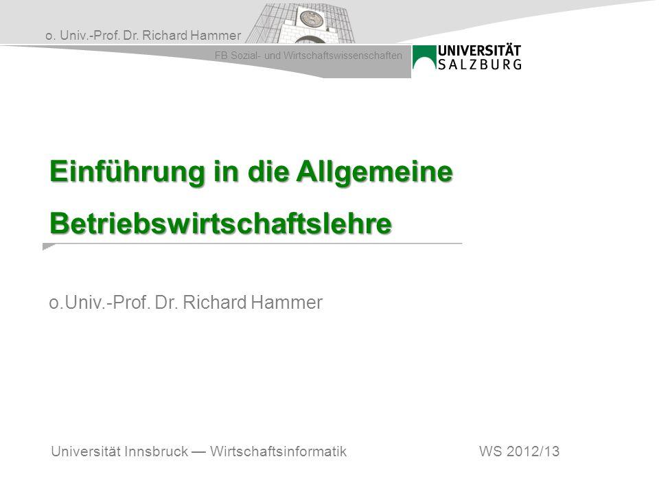 o. Univ.-Prof. Dr. Richard Hammer FB Sozial- und Wirtschaftswissenschaften Einführung in die Allgemeine Betriebswirtschaftslehre o.Univ.-Prof. Dr. Ric