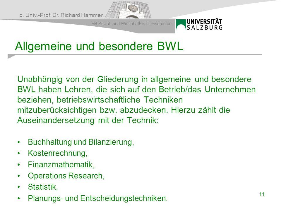 o. Univ.-Prof. Dr. Richard Hammer FB Sozial- und Wirtschaftswissenschaften 11 Allgemeine und besondere BWL Unabhängig von der Gliederung in allgemeine