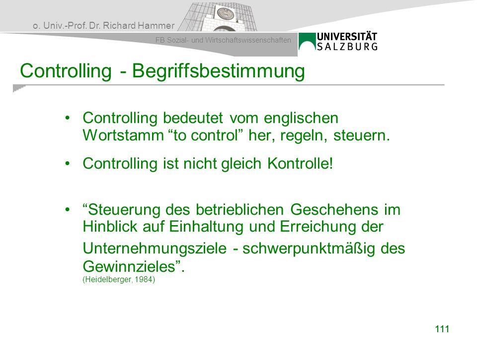 o. Univ.-Prof. Dr. Richard Hammer FB Sozial- und Wirtschaftswissenschaften 111 Controlling - Begriffsbestimmung Controlling bedeutet vom englischen Wo