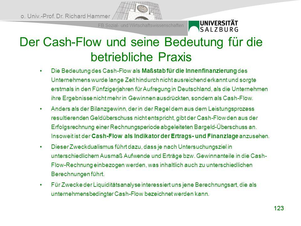o. Univ.-Prof. Dr. Richard Hammer FB Sozial- und Wirtschaftswissenschaften 123 Der Cash-Flow und seine Bedeutung für die betriebliche Praxis Die Bedeu