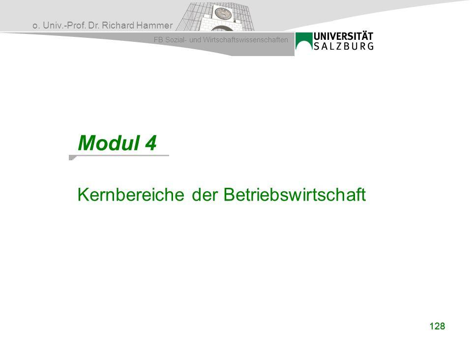 o. Univ.-Prof. Dr. Richard Hammer FB Sozial- und Wirtschaftswissenschaften 128 Modul 4 Kernbereiche der Betriebswirtschaft