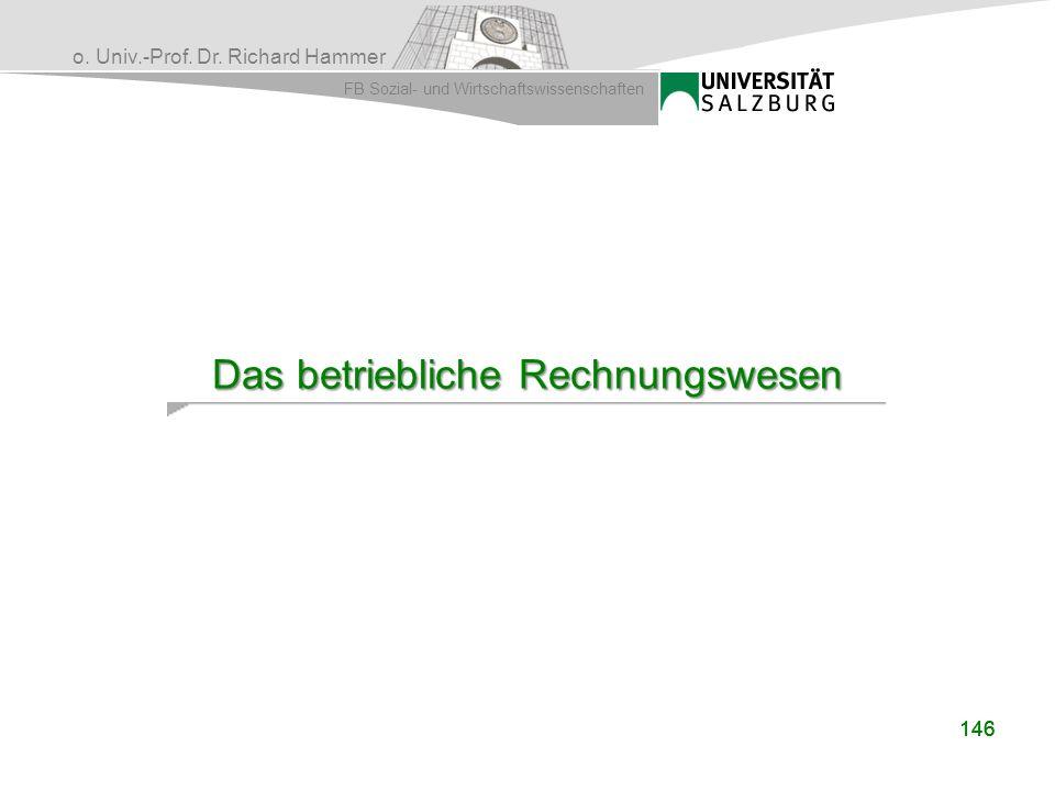 o. Univ.-Prof. Dr. Richard Hammer FB Sozial- und Wirtschaftswissenschaften 146 Das betriebliche Rechnungswesen