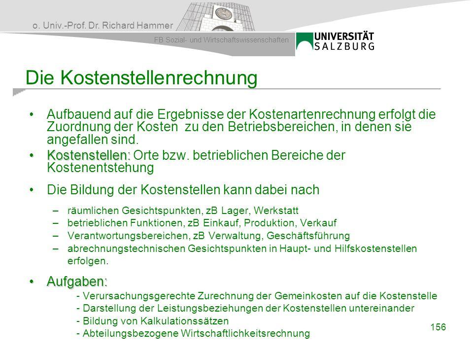 o. Univ.-Prof. Dr. Richard Hammer FB Sozial- und Wirtschaftswissenschaften 156 Die Kostenstellenrechnung Aufbauend auf die Ergebnisse der Kostenartenr