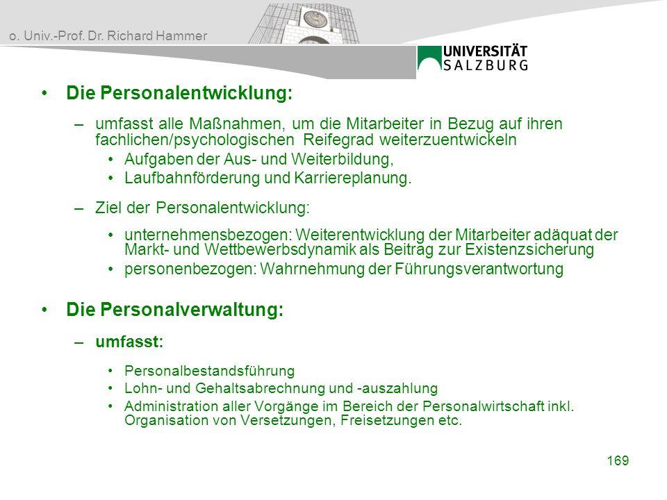 o. Univ.-Prof. Dr. Richard Hammer Die Personalentwicklung: –umfasst alle Maßnahmen, um die Mitarbeiter in Bezug auf ihren fachlichen/psychologischen R