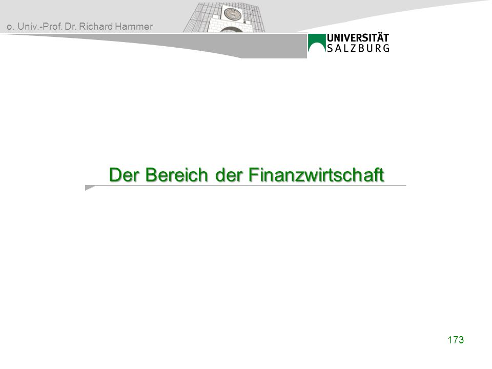 o. Univ.-Prof. Dr. Richard Hammer Der Bereich der Finanzwirtschaft 173