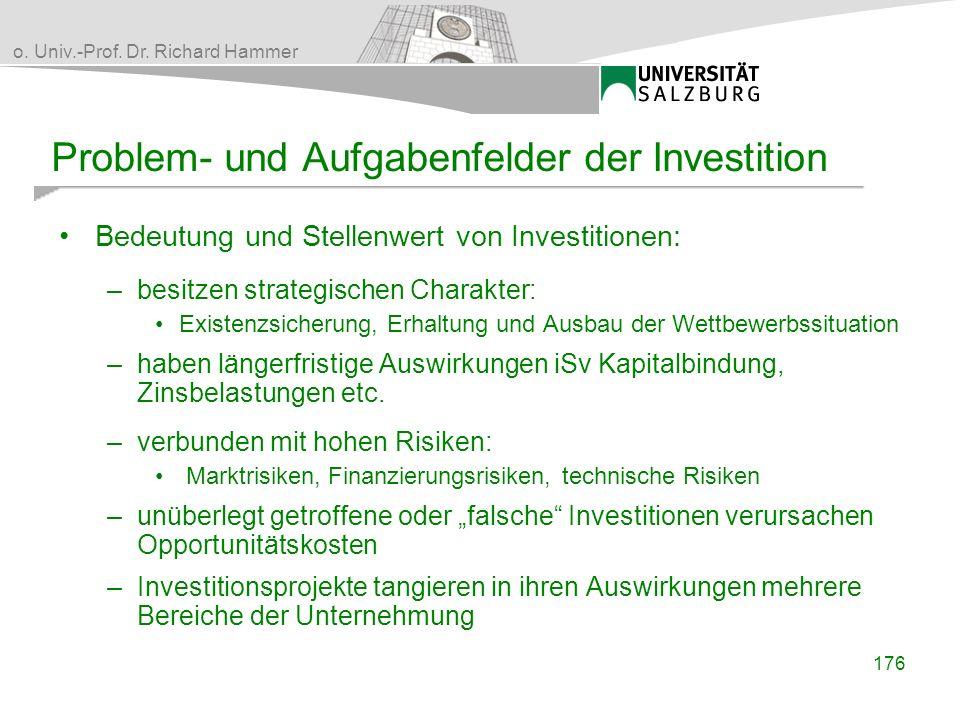 o. Univ.-Prof. Dr. Richard Hammer Problem- und Aufgabenfelder der Investition Bedeutung und Stellenwert von Investitionen: –besitzen strategischen Cha