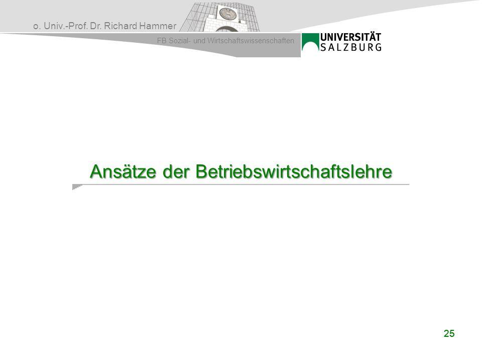 o. Univ.-Prof. Dr. Richard Hammer FB Sozial- und Wirtschaftswissenschaften 25 Ansätze der Betriebswirtschaftslehre