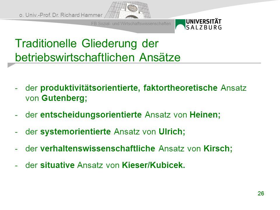 o. Univ.-Prof. Dr. Richard Hammer FB Sozial- und Wirtschaftswissenschaften 26 Traditionelle Gliederung der betriebswirtschaftlichen Ansätze -der produ