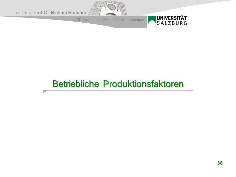o. Univ.-Prof. Dr. Richard Hammer FB Sozial- und Wirtschaftswissenschaften 36 Betriebliche Produktionsfaktoren