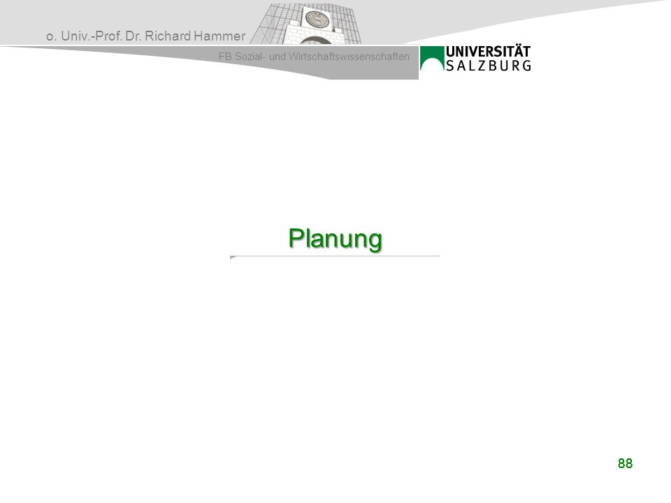 o. Univ.-Prof. Dr. Richard Hammer FB Sozial- und Wirtschaftswissenschaften 88 Planung