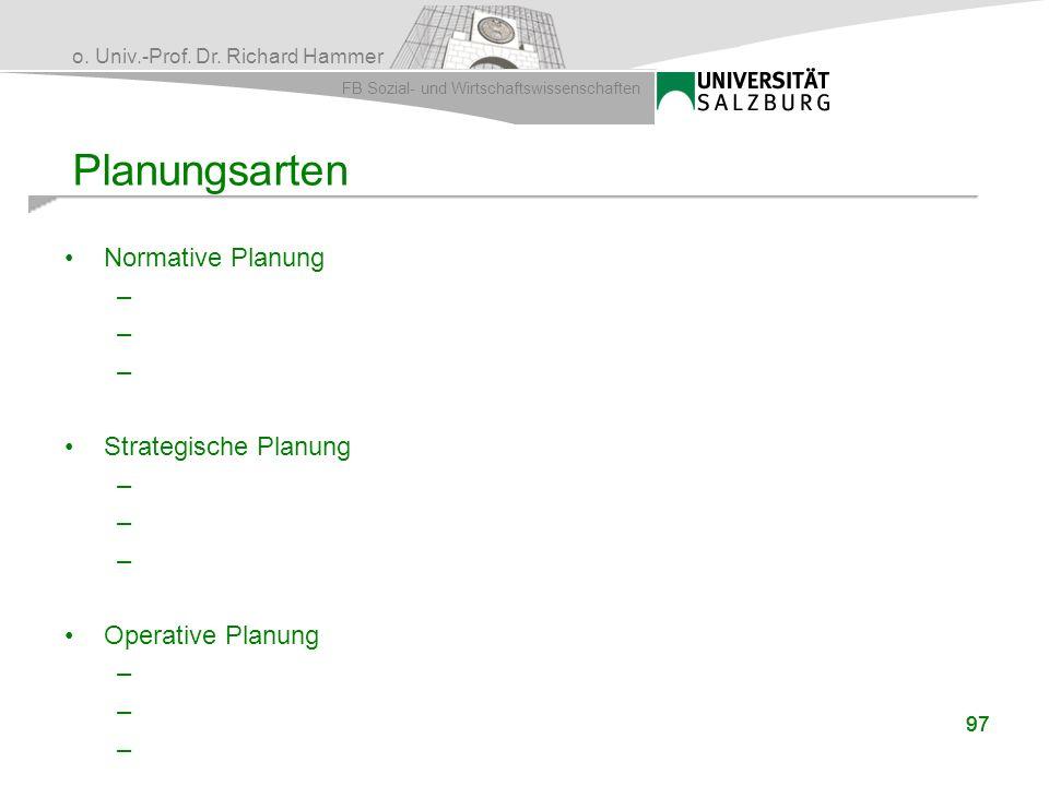 o. Univ.-Prof. Dr. Richard Hammer FB Sozial- und Wirtschaftswissenschaften Normative Planung – Strategische Planung – Operative Planung – 97 Planungsa