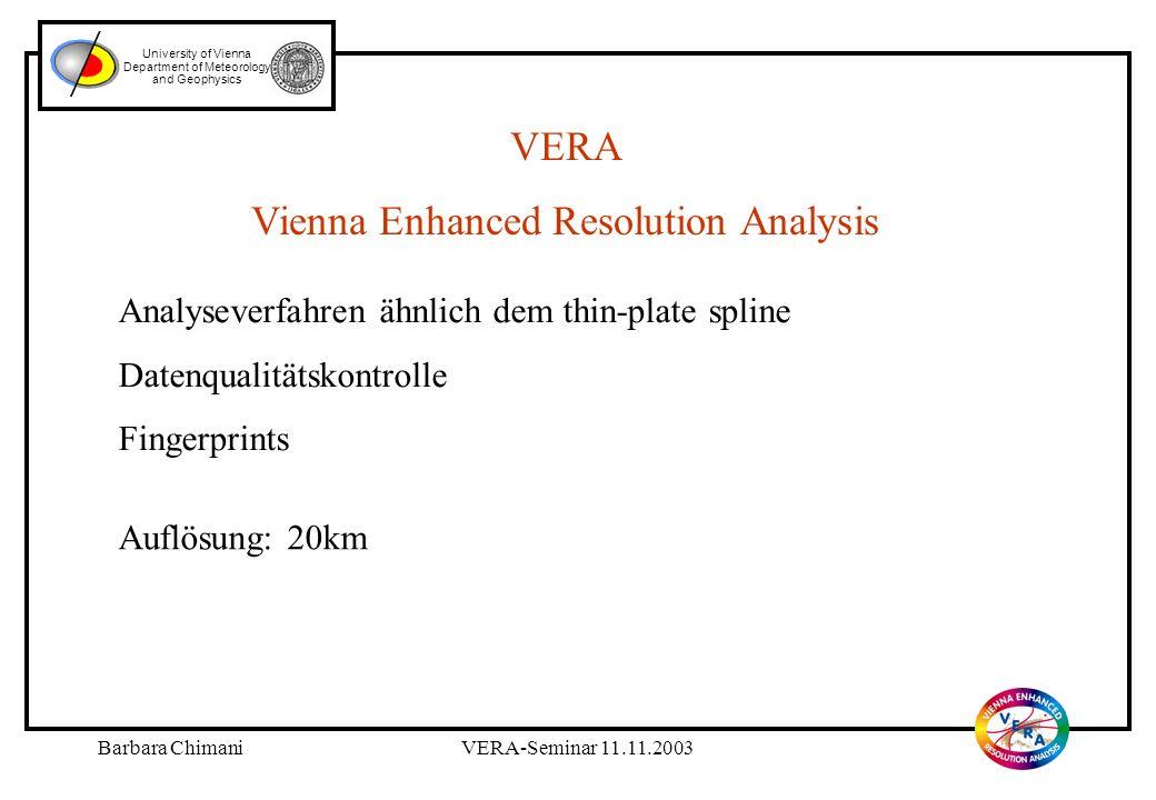 Barbara ChimaniVERA-Seminar 11.11.2003 University of Vienna Department of Meteorology and Geophysics VERA Vienna Enhanced Resolution Analysis Analyseverfahren ähnlich dem thin-plate spline Datenqualitätskontrolle Fingerprints Auflösung: 20km