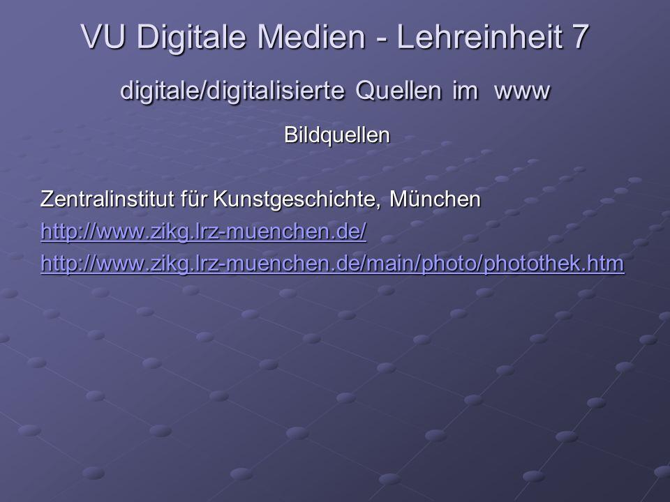 VU Digitale Medien - Lehreinheit 7 digitale/digitalisierte Quellen im www Bildquellen Zentralinstitut für Kunstgeschichte, München http://www.zikg.lrz-muenchen.de/ http://www.zikg.lrz-muenchen.de/main/photo/photothek.htm