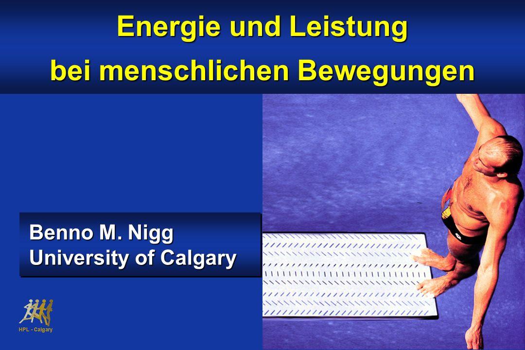 Energie und Leistung bei menschlichen Bewegungen Benno M. Nigg University of Calgary Benno M. Nigg University of Calgary