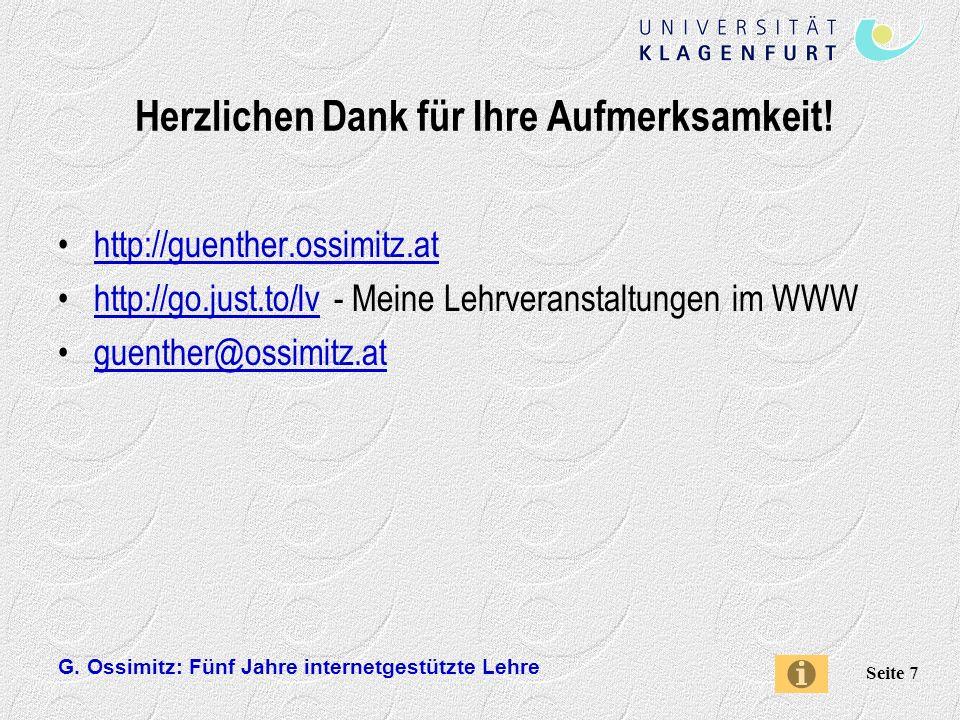 G. Ossimitz: Fünf Jahre internetgestützte Lehre Seite 7 Herzlichen Dank für Ihre Aufmerksamkeit! http://guenther.ossimitz.at http://go.just.to/lv - Me