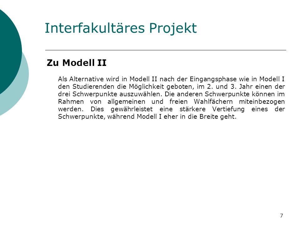 7 Interfakultäres Projekt Zu Modell II Als Alternative wird in Modell II nach der Eingangsphase wie in Modell I den Studierenden die Möglichkeit geboten, im 2.